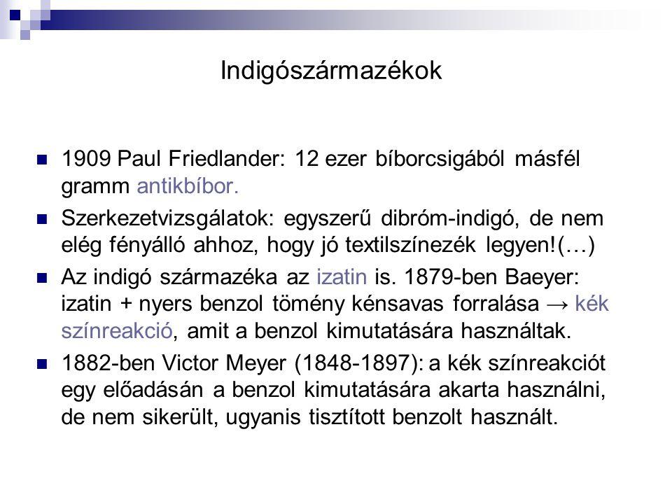 Indigószármazékok 1909 Paul Friedlander: 12 ezer bíborcsigából másfél gramm antikbíbor. Szerkezetvizsgálatok: egyszerű dibróm-indigó, de nem elég fény