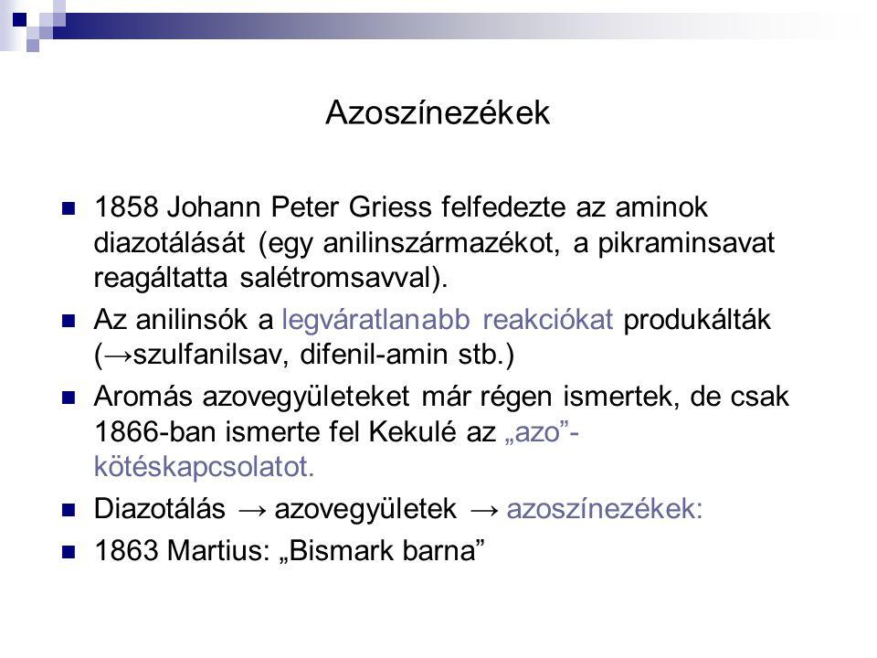 Azoszínezékek 1858 Johann Peter Griess felfedezte az aminok diazotálását (egy anilinszármazékot, a pikraminsavat reagáltatta salétromsavval). Az anili