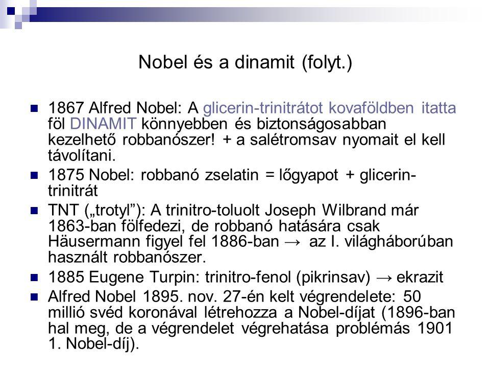 Nobel és a dinamit (folyt.) 1867 Alfred Nobel: A glicerin-trinitrátot kovaföldben itatta föl DINAMIT könnyebben és biztonságosabban kezelhető robbanószer.