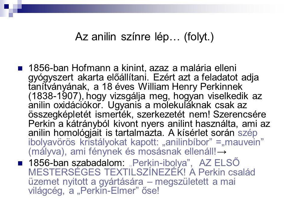 Az anilin színre lép… (folyt.) 1856-ban Hofmann a kinint, azaz a malária elleni gyógyszert akarta előállítani. Ezért azt a feladatot adja tanítványána