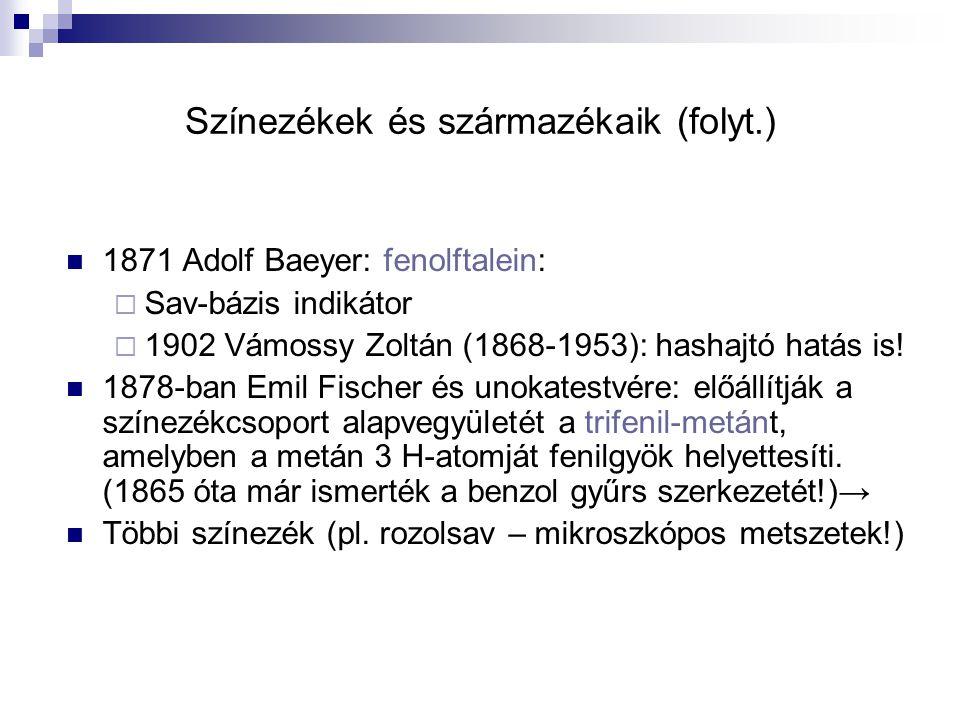 Színezékek és származékaik (folyt.) 1871 Adolf Baeyer: fenolftalein:  Sav-bázis indikátor  1902 Vámossy Zoltán (1868-1953): hashajtó hatás is! 1878-