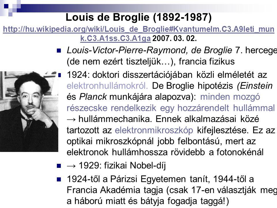 Louis de Broglie (1892-1987) http://hu.wikipedia.org/wiki/Louis_de_Broglie#Kvantumelm.C3.A9leti_mun k.C3.A1ss.C3.A1ga 2007. 03. 02. http://hu.wikipedi