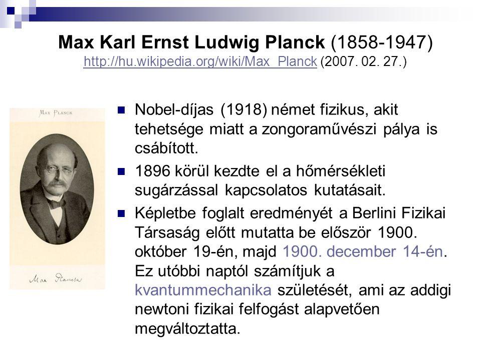 Max Karl Ernst Ludwig Planck (1858-1947) http://hu.wikipedia.org/wiki/Max_Planck (2007. 02. 27.) http://hu.wikipedia.org/wiki/Max_Planck Nobel-díjas (