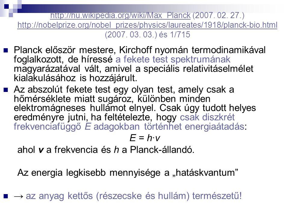 http://hu.wikipedia.org/wiki/Max_Planckhttp://hu.wikipedia.org/wiki/Max_Planck (2007. 02. 27.) http://nobelprize.org/nobel_prizes/physics/laureates/19