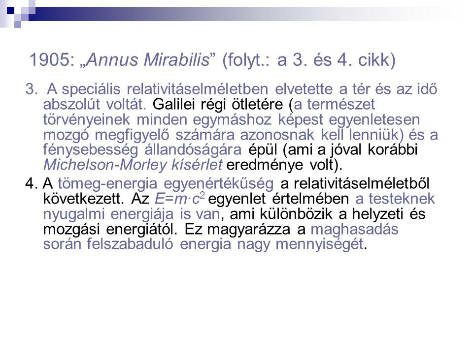 """1905: """"Annus Mirabilis"""" (folyt.: a 3. és 4. cikk) 3. A speciális relativitáselméletben elvetette a tér és az idő abszolút voltát. Galilei régi ötletér"""