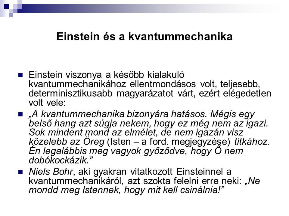 Einstein és a kvantummechanika Einstein viszonya a később kialakuló kvantummechanikához ellentmondásos volt, teljesebb, determinisztikusabb magyarázat