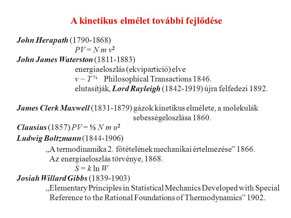 John Herapath (1790-1868) PV = N m v 2 John James Waterston (1811-1883) energiaeloszlás (ekvipartició) elve v ~ T ½ Philosophical Transactions 1846.