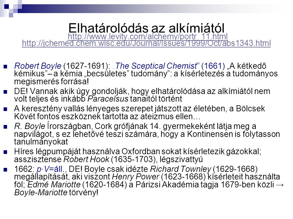 Elhatárolódás az alkímiától http://www.levity.com/alchemy/portr_11.html http://jchemed.chem.wisc.edu/Journal/Issues/1999/Oct/abs1343.htmlhttp://www.le