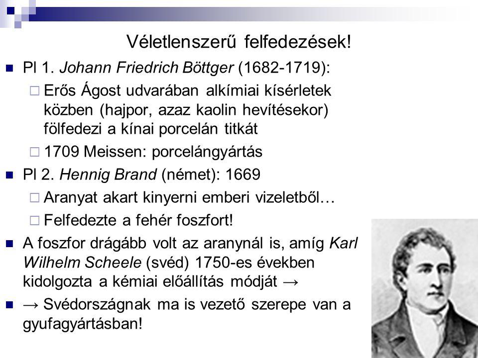 Véletlenszerű felfedezések! Pl 1. Johann Friedrich Böttger (1682-1719):  Erős Ágost udvarában alkímiai kísérletek közben (hajpor, azaz kaolin hevítés