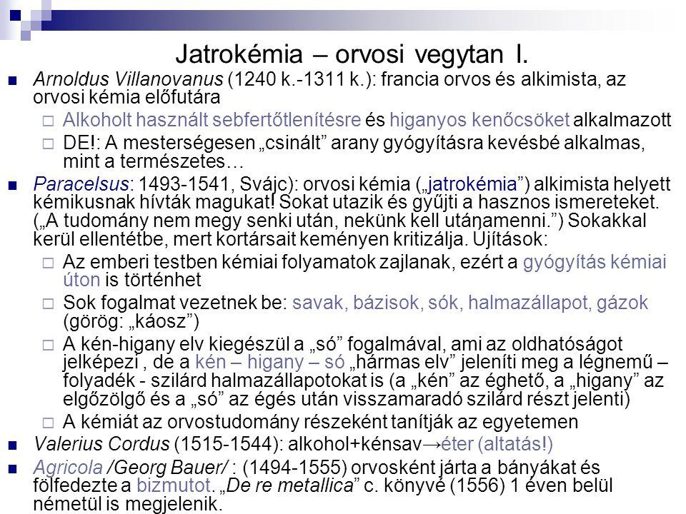 Jatrokémia – orvosi vegytan I. Arnoldus Villanovanus (1240 k.-1311 k.): francia orvos és alkimista, az orvosi kémia előfutára  Alkoholt használt sebf
