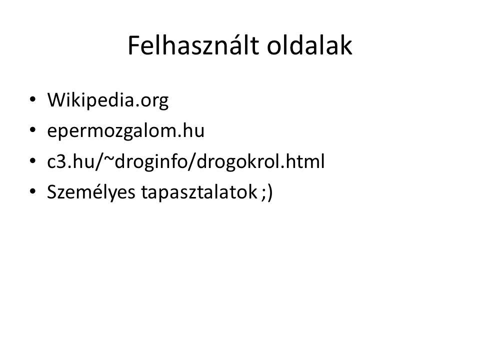 Felhasznált oldalak Wikipedia.org epermozgalom.hu c3.hu/~droginfo/drogokrol.html Személyes tapasztalatok ;)