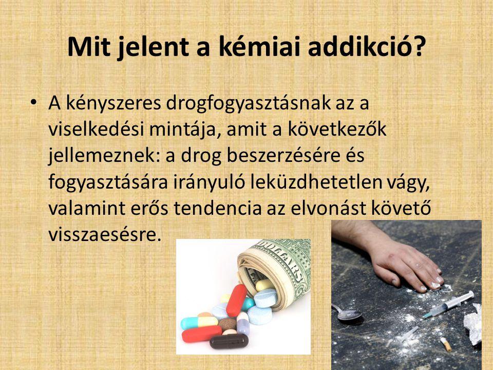 Mit jelent a kémiai addikció? A kényszeres drogfogyasztásnak az a viselkedési mintája, amit a következők jellemeznek: a drog beszerzésére és fogyasztá