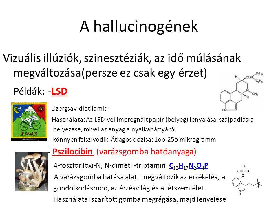 A hallucinogének Vizuális illúziók, szinesztéziák, az idő múlásának megváltozása(persze ez csak egy érzet) Példák: -LSD Lizergsav-dietilamid Használat