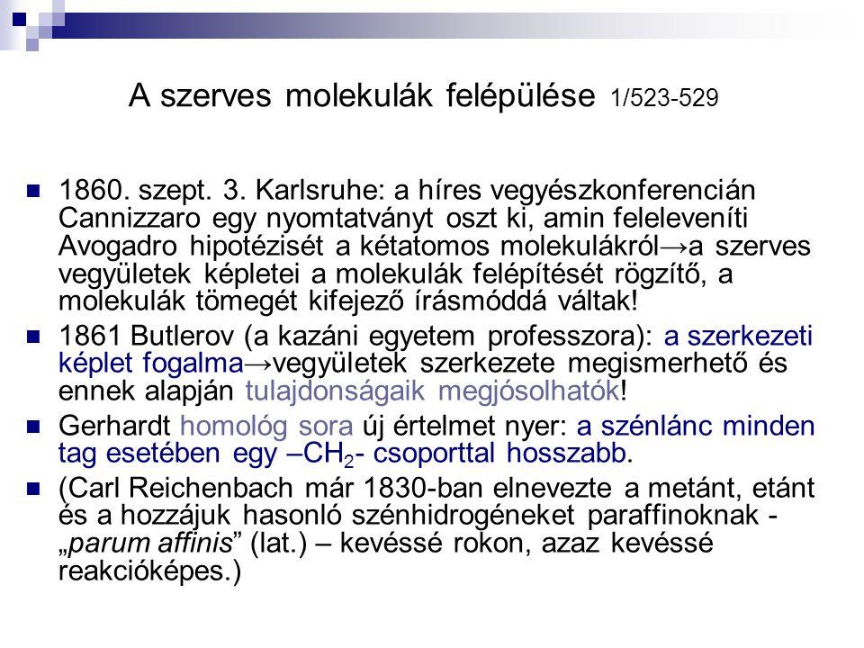 A szerves molekulák felépülése 1/523-529 1860. szept. 3. Karlsruhe: a híres vegyészkonferencián Cannizzaro egy nyomtatványt oszt ki, amin feleleveníti