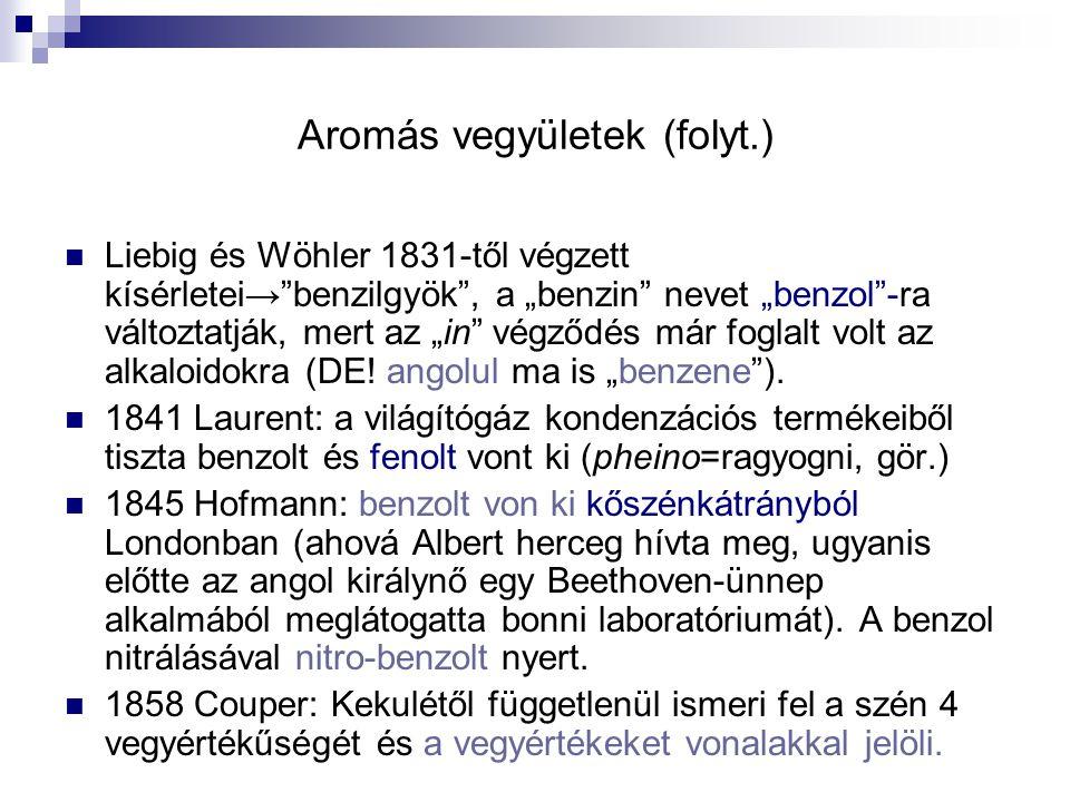"""Aromás vegyületek (folyt.) Liebig és Wöhler 1831-től végzett kísérletei → """"benzilgyök"""", a """"benzin"""" nevet """"benzol""""-ra változtatják, mert az """"in"""" végződ"""