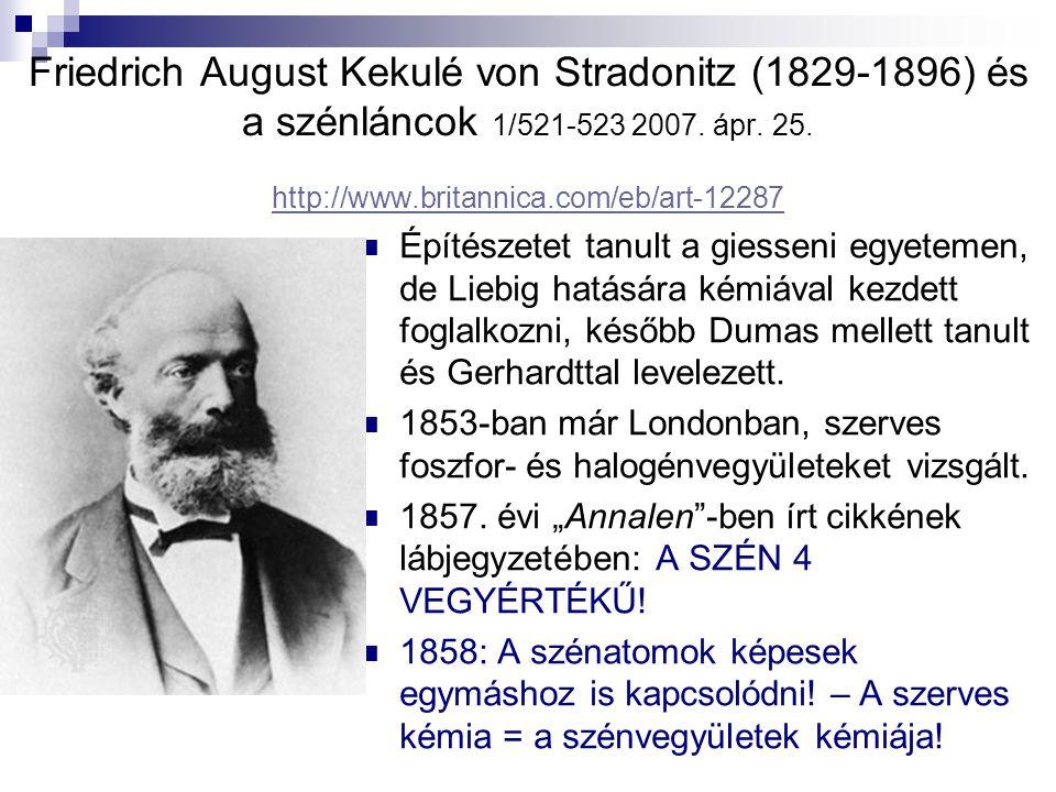 Friedrich August Kekulé von Stradonitz (1829-1896) és a szénláncok 1/521-523 2007. ápr. 25. http://www.britannica.com/eb/art-12287 http://www.britanni