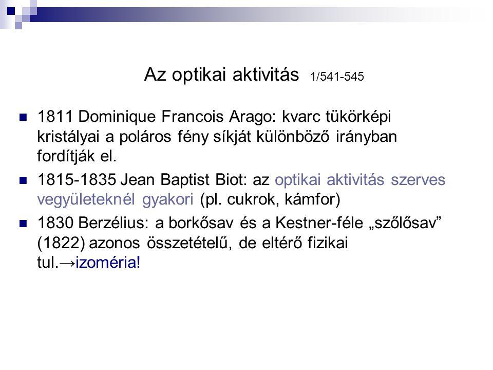Az optikai aktivitás 1/541-545 1811 Dominique Francois Arago: kvarc tükörképi kristályai a poláros fény síkját különböző irányban fordítják el. 1815-1