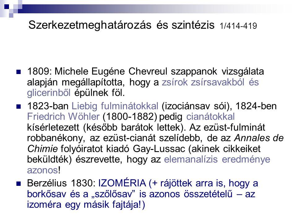 Szerkezetmeghatározás és szintézis 1/414-419 1809: Michele Eugéne Chevreul szappanok vizsgálata alapján megállapította, hogy a zsírok zsírsavakból és