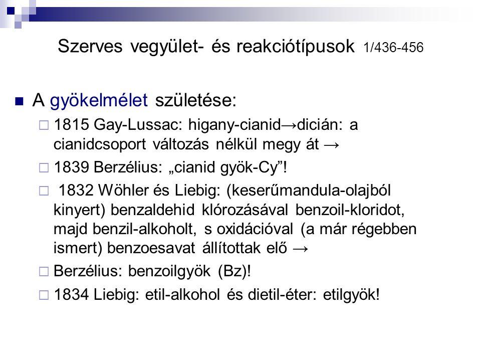 Szerves vegyület- és reakciótípusok 1/436-456 A gyökelmélet születése:  1815 Gay-Lussac: higany-cianid → dicián: a cianidcsoport változás nélkül megy