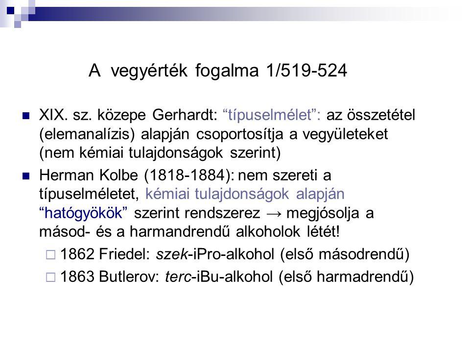 """A vegyérték fogalma 1/519-524 XIX. sz. közepe Gerhardt: """"típuselmélet"""": az összetétel (elemanalízis) alapján csoportosítja a vegyületeket (nem kémiai"""