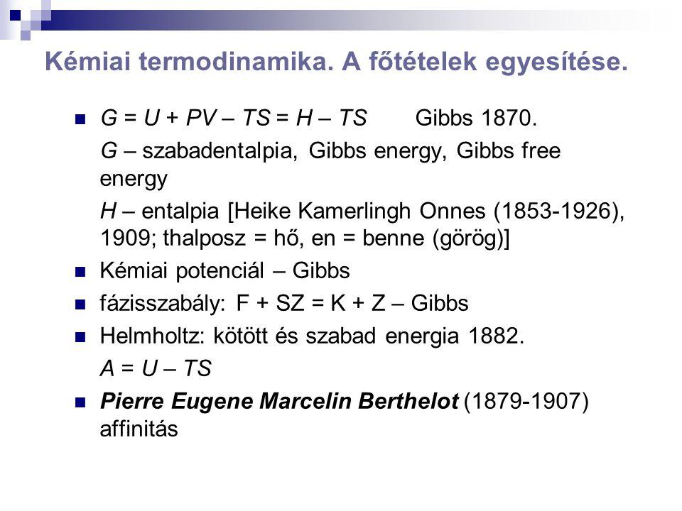 Kémiai termodinamika. A főtételek egyesítése. G = U + PV – TS = H – TS Gibbs 1870.