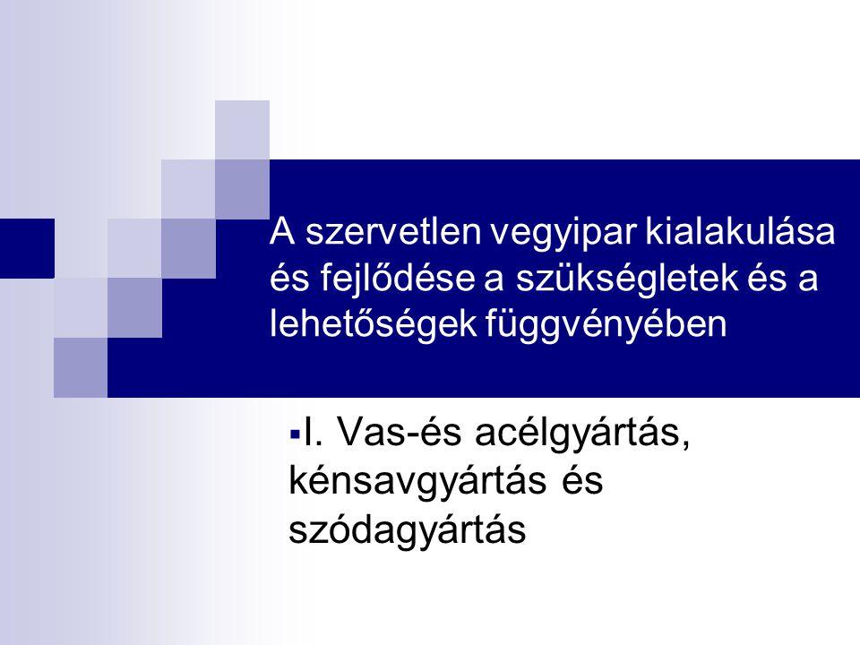 A szervetlen vegyipar kialakulása és fejlődése a szükségletek és a lehetőségek függvényében  I.