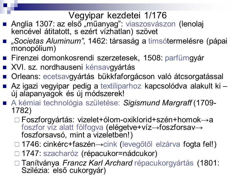 """Vegyipar kezdetei 1/176 Anglia 1307: az első """"műanyag : viaszosvászon (lenolaj kencével átitatott, s ezért vízhatlan) szövet """"Societas Aluminum , 1462: társaság a timsótermelésre (pápai monopólium) Firenzei domonkosrendi szerzetesek, 1508: parfümgyár XVI."""