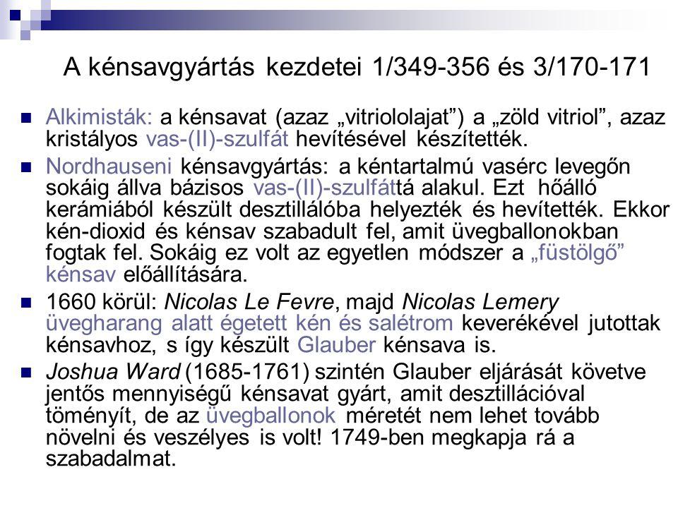"""A kénsavgyártás kezdetei 1/349-356 és 3/170-171 Alkimisták: a kénsavat (azaz """"vitriololajat ) a """"zöld vitriol , azaz kristályos vas-(II)-szulfát hevítésével készítették."""