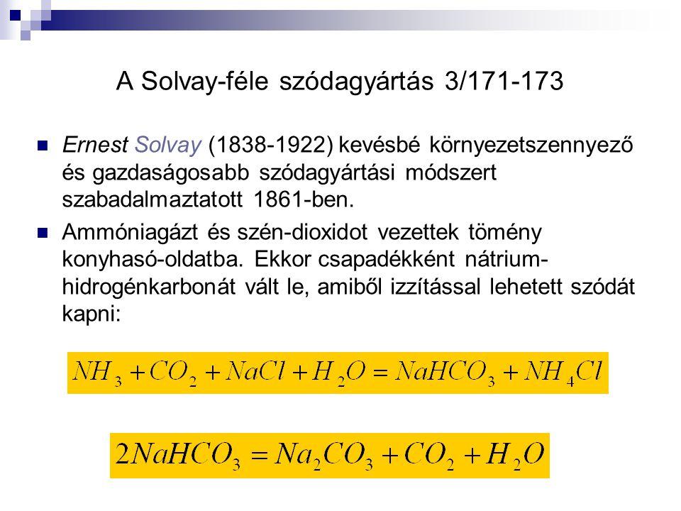 A Solvay-féle szódagyártás 3/171-173 Ernest Solvay (1838-1922) kevésbé környezetszennyező és gazdaságosabb szódagyártási módszert szabadalmaztatott 1861-ben.