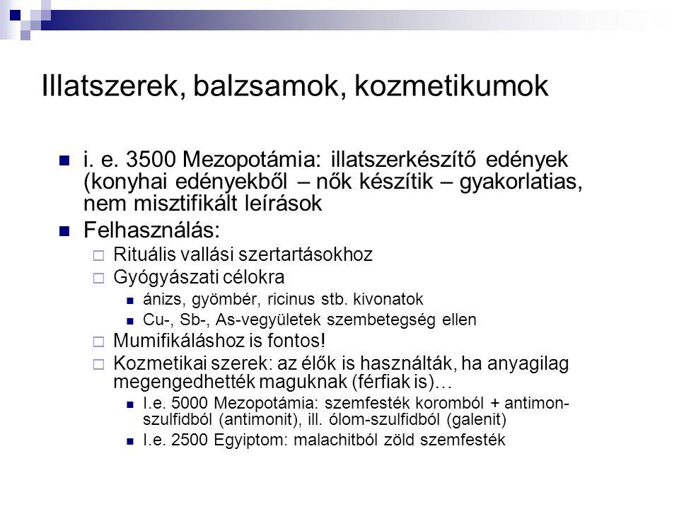 Illatszerek, balzsamok, kozmetikumok i. e. 3500 Mezopotámia: illatszerkészítő edények (konyhai edényekből – nők készítik – gyakorlatias, nem misztifik