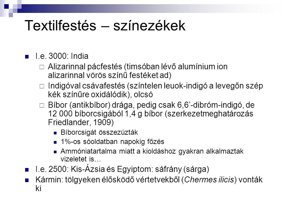 Textilfestés – színezékek I.e. 3000: India  Alizarinnal pácfestés (timsóban lévő alumínium ion alizarinnal vörös színű festéket ad)  Indigóval csáva