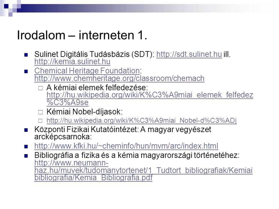 Irodalom – interneten 1. Sulinet Digitális Tudásbázis (SDT): http://sdt.sulinet.hu ill. http://kemia.sulinet.huhttp://sdt.sulinet.hu http://kemia.suli