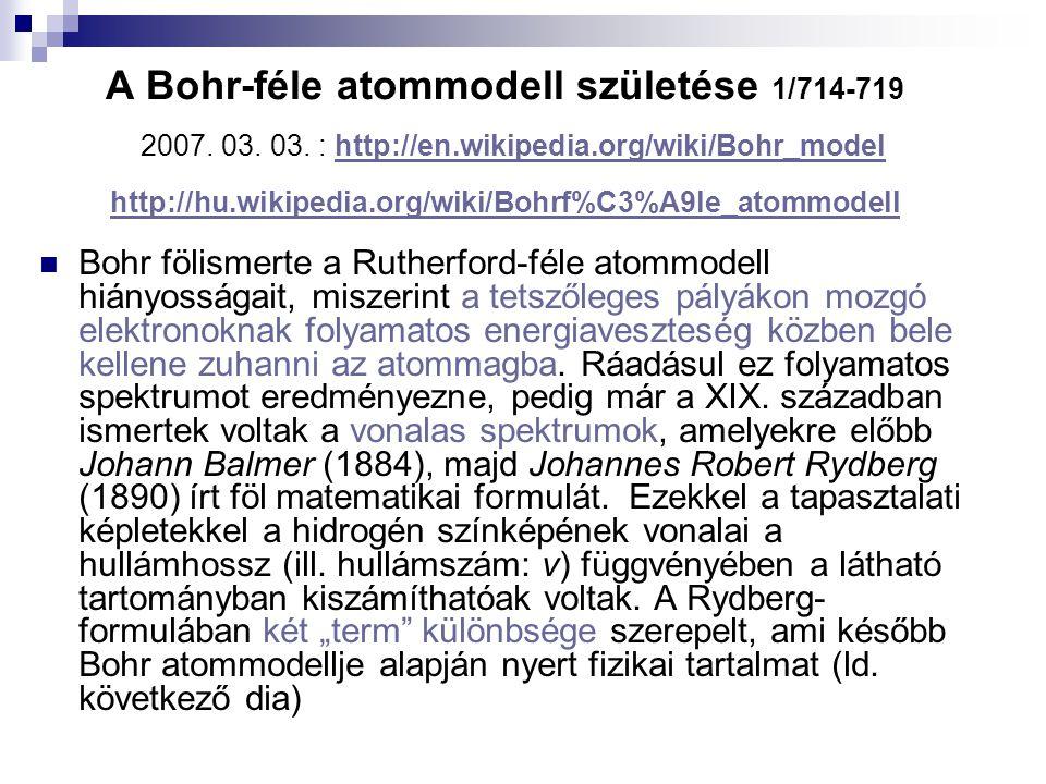 A Bohr-féle atommodell születése 1/714-719 2007. 03. 03. : http://en.wikipedia.org/wiki/Bohr_model http://hu.wikipedia.org/wiki/Bohrf%C3%A9le_atommode