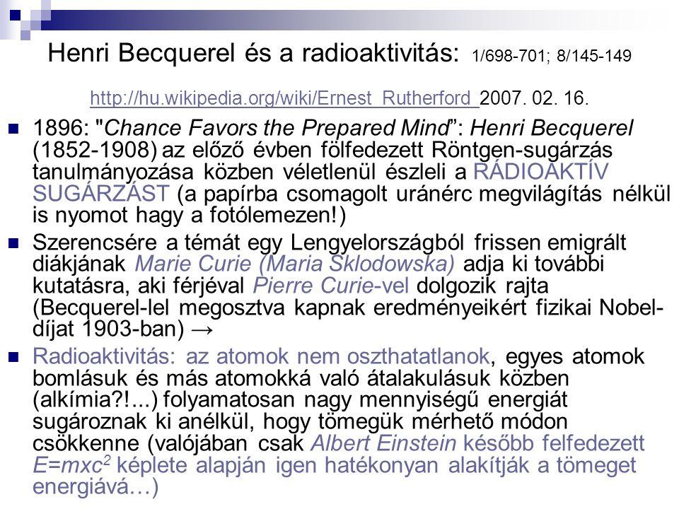 Henri Becquerel és a radioaktivitás: 1/698-701; 8/145-149 http://hu.wikipedia.org/wiki/Ernest_Rutherford 2007. 02. 16. http://hu.wikipedia.org/wiki/Er
