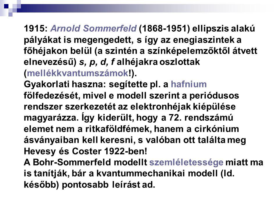 1915: Arnold Sommerfeld (1868-1951) ellipszis alakú pályákat is megengedett, s így az enegiaszintek a főhéjakon belül (a szintén a színképelemzőktől á