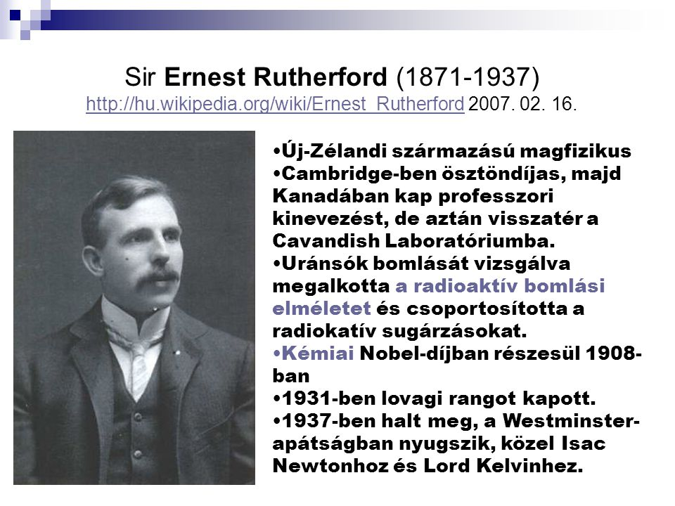 Sir Ernest Rutherford (1871-1937) http://hu.wikipedia.org/wiki/Ernest_Rutherford 2007.