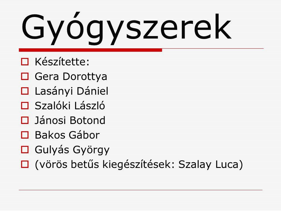 Gyógyszerek  Készítette:  Gera Dorottya  Lasányi Dániel  Szalóki László  Jánosi Botond  Bakos Gábor  Gulyás György  (vörös betűs kiegészítések