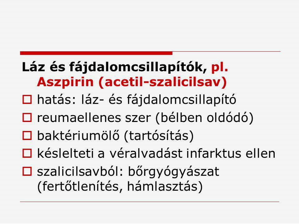 Láz és fájdalomcsillapítók, pl. Aszpirin (acetil-szalicilsav)  hatás: láz- és fájdalomcsillapító  reumaellenes szer (bélben oldódó)  baktériumölő (