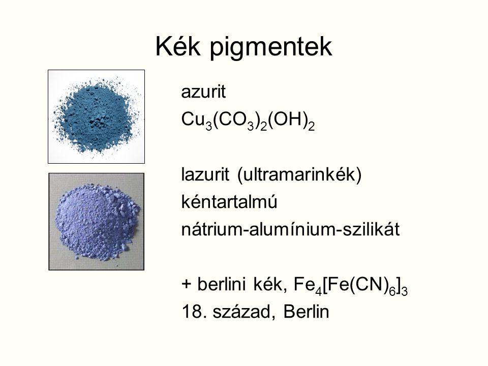 Kék pigmentek azurit Cu 3 (CO 3 ) 2 (OH) 2 lazurit (ultramarinkék) kéntartalmú nátrium-alumínium-szilikát + berlini kék, Fe 4 [Fe(CN) 6 ] 3 18. század