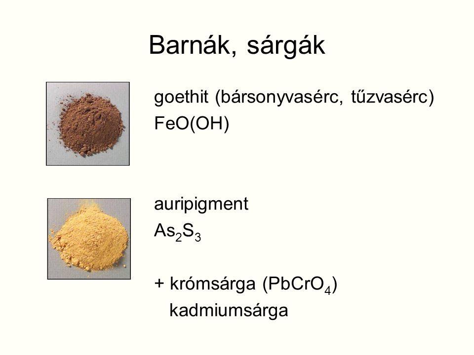 Barnák, sárgák goethit (bársonyvasérc, tűzvasérc) FeO(OH) auripigment As 2 S 3 + krómsárga (PbCrO 4 ) kadmiumsárga