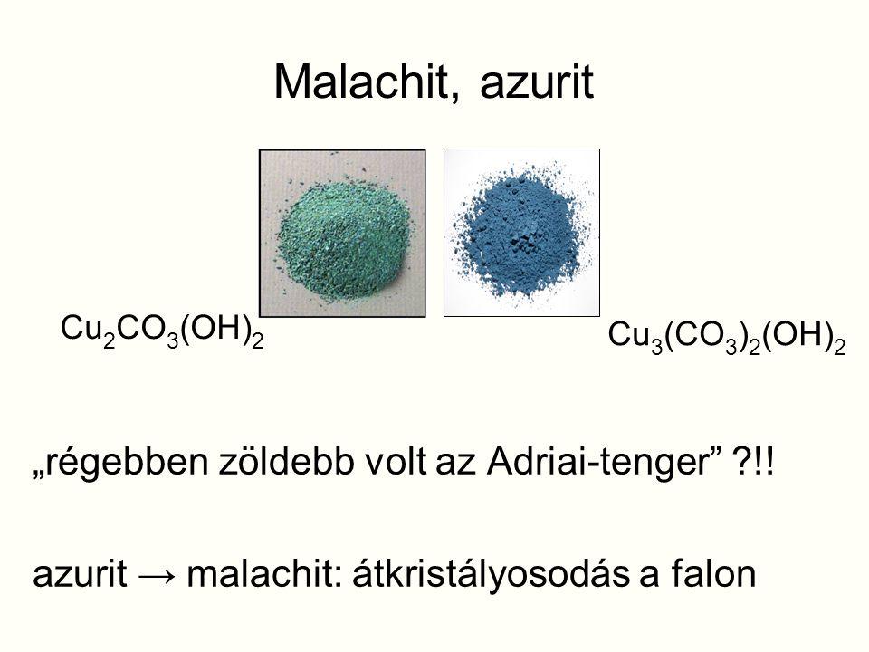 """Malachit, azurit """"régebben zöldebb volt az Adriai-tenger"""" ?!! azurit → malachit: átkristályosodás a falon Cu 3 (CO 3 ) 2 (OH) 2 Cu 2 CO 3 (OH) 2"""