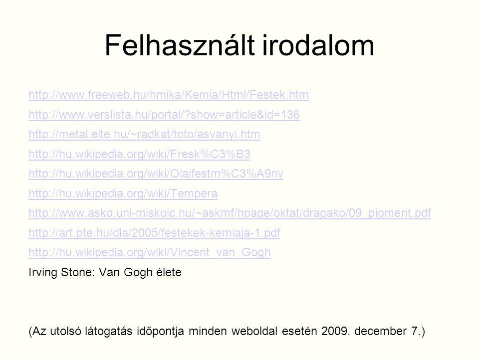 Felhasznált irodalom http://www.freeweb.hu/hmika/Kemia/Html/Festek.htm http://www.verslista.hu/portal/?show=article&id=136 http://metal.elte.hu/~radka