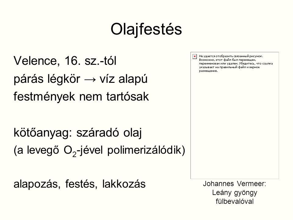 Olajfestés Velence, 16. sz.-tól párás légkör → víz alapú festmények nem tartósak kötőanyag: száradó olaj (a levegő O 2 -jével polimerizálódik) alapozá