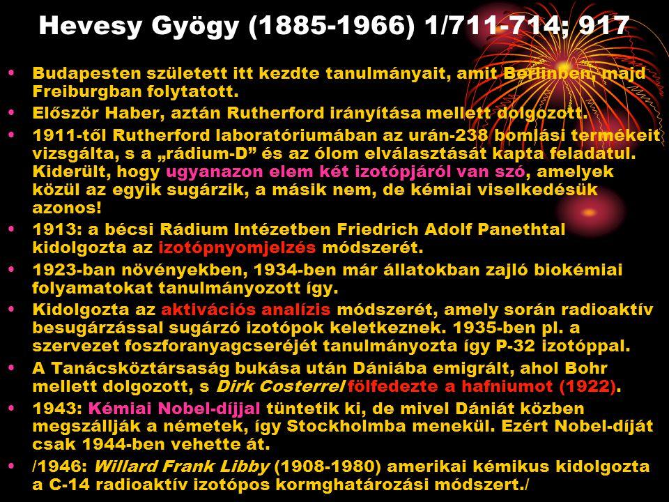 Hevesy Gyögy (1885-1966) 1/711-714; 917 Budapesten született itt kezdte tanulmányait, amit Berlinben, majd Freiburgban folytatott. Először Haber, aztá