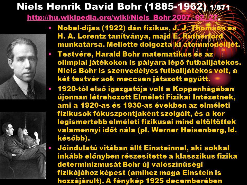 Niels Henrik David Bohr (1885-1962) 1/871 http://hu.wikipedia.org/wiki/Niels_Bohr 2007. 02. 27. http://hu.wikipedia.org/wiki/Niels_Bohr 2007. 02. 27 N