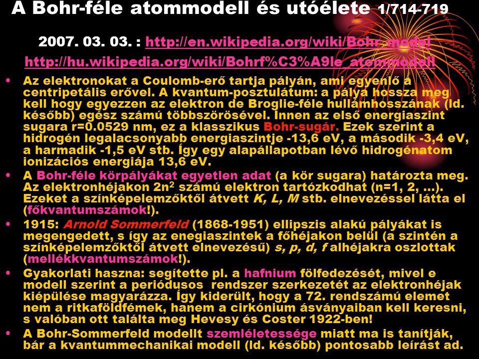 A Bohr-féle atommodell és utóélete 1/714-719 2007. 03. 03. : http://en.wikipedia.org/wiki/Bohr_model http://hu.wikipedia.org/wiki/Bohrf%C3%A9le_atommo