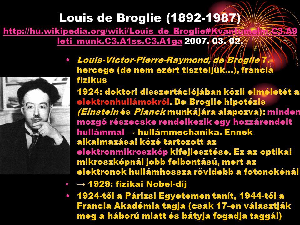Louis de Broglie (1892-1987) http://hu.wikipedia.org/wiki/Louis_de_Broglie#Kvantumelm.C3.A9 leti_munk.C3.A1ss.C3.A1ga 2007. 03. 02. http://hu.wikipedi