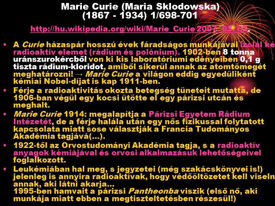 Marie Curie (Maria Sklodowska) (1867 - 1934) 1/698-701 http://hu.wikipedia.org/wiki/Marie_Curie 2007. 03. 03. http://hu.wikipedia.org/wiki/Marie_Curie