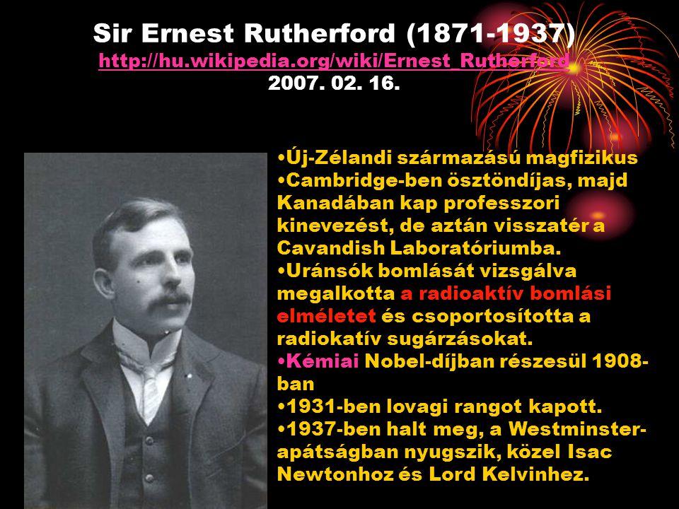 Sir Ernest Rutherford (1871-1937) http://hu.wikipedia.org/wiki/Ernest_Rutherford 2007. 02. 16. http://hu.wikipedia.org/wiki/Ernest_Rutherford Új-Zélan