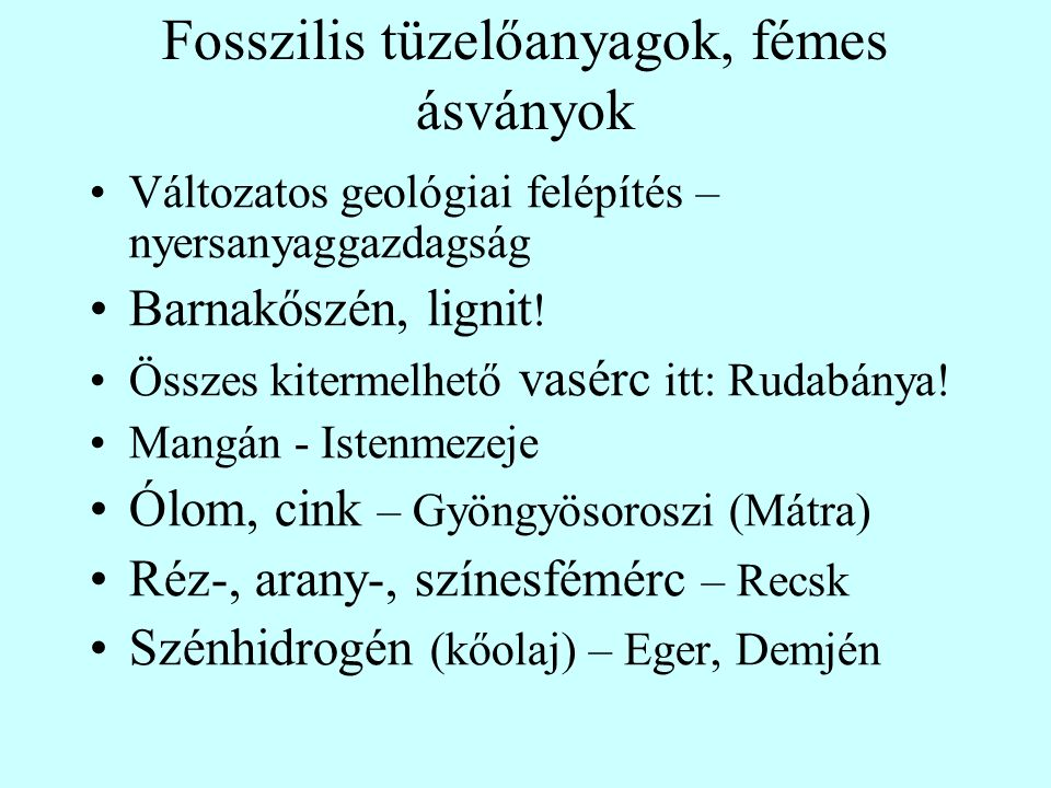 Változatos geológiai felépítés – nyersanyaggazdagság Barnakőszén, lignit ! Összes kitermelhető vasérc itt: Rudabánya! Mangán - Istenmezeje Ólom, cink